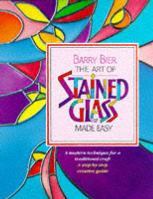 The Art of Stained Glass Made Easy by Barry Bier