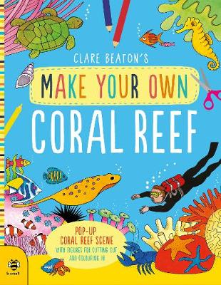 Make Your Own Coral Reef: Pop-Up Coral Reef Scene with Figures for Cutting out and Colouring in by Clare Beaton