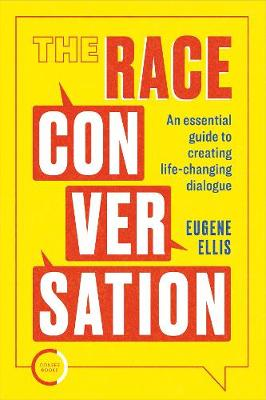 The Race Conversation: An essential guide to creating life-changing dialogue book