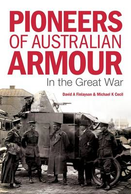 Pioneers of Australian Armour by David A. & Cecil, Michael K. Finlayson