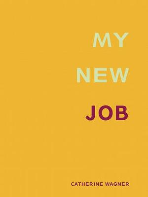 My New Job by Catherine Wagner