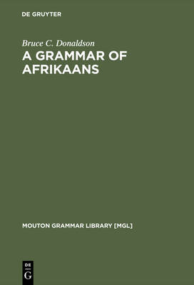 A Grammar of Afrikaans by Bruce C. Donaldson
