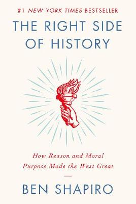 The Right Side of History: How Reason and Moral Purpose Made the West Great by Ben Shapiro