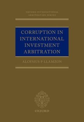 Corruption in International Investment Arbitration by Aloysius P. Llamzon