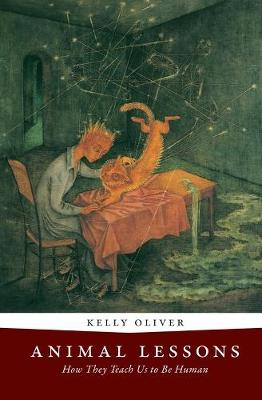 Animal Lessons: How They Teach Us to Be Human by Kelly Oliver