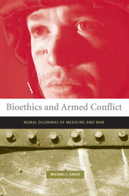 Bioethics and Armed Conflict by Michael Gross