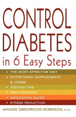 Control Diabetes in Six Easy Steps by PH D Maggie Greenwood-Robinson