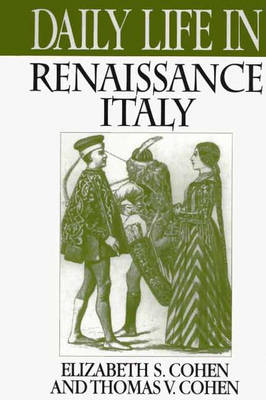 Daily Life in Renaissance Italy by Elizabeth S. Cohen