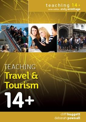Teaching Travel and Tourism 14+ by Cliff Huggett