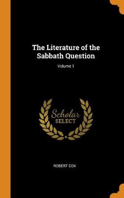 The Literature of the Sabbath Question; Volume 1 by Robert Cox