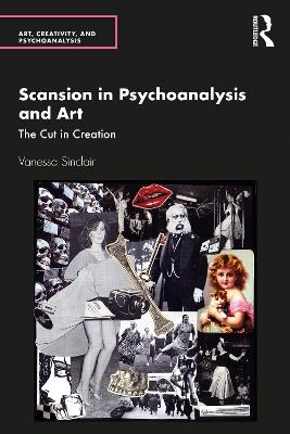 Scansion in Psychoanalysis and Art: The Cut in Creation by Vanessa Sinclair
