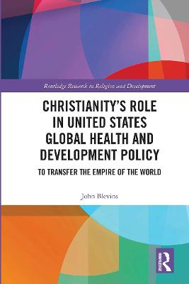 Christianity's Role in United States Global Health and Development Policy: To Transfer the Empire of the World by John Blevins
