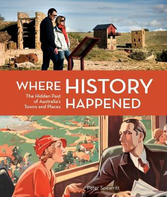 Where History Happened: The Hidden Past of Australia's Towns and Places book