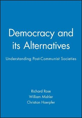 Democracy and its Alternatives: Understanding Post-Communist Societies by William Mishler