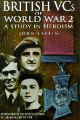 British VCs of World War Two by John Laffin