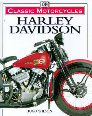 Classic Motorcycles: Harley Davidson by Hugo Wilson