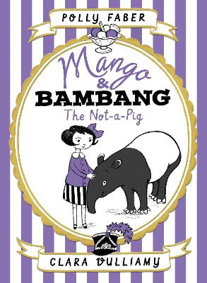 Mango & Bambang Book 1: The Not-a-Pig by Polly Faber