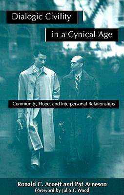 Dialogic Civility in a Cynical Age by Ronald C. Arnett