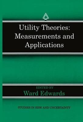 Utility Theories: Measurements and Applications by Ward Edwards