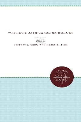 Writing North Carolina History by Larry E. Tise