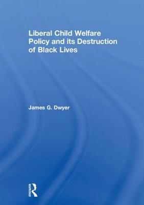 Liberal Child Welfare Policy and its Destruction of Black Lives book