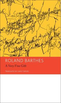 A Very Fine Gift and Other Writings on Theory  Volume 1 by Roland Barthes