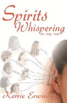 Spirits Whispering in my Ear by Kerrie Erwin