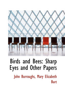 Birds and Bees Sharp Eyes and Other Papers by John Burroughs
