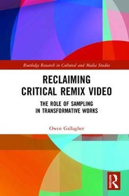 Reclaiming Critical Remix Video by Owen Gallagher