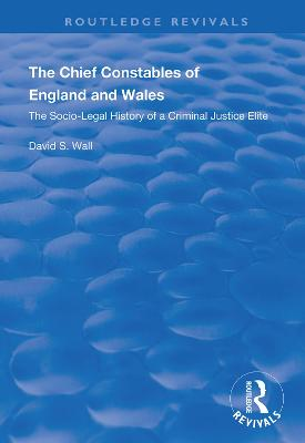 The Chief Constables of England and Wales: The Socio-legal History of a Criminal Justice Elite book
