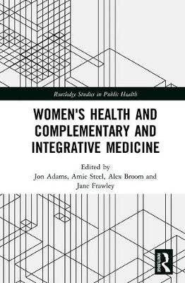Women's Health and Complementary and Integrative Medicine by Jon Adams