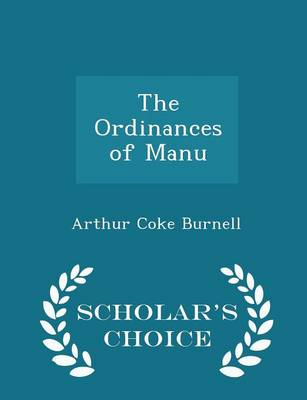 The The Ordinances of Manu - Scholar's Choice Edition by Arthur Coke Burnell