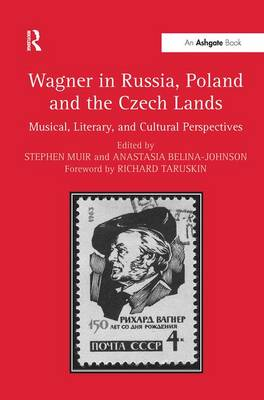Wagner in Russia, Poland and the Czech Lands by Stephen Muir