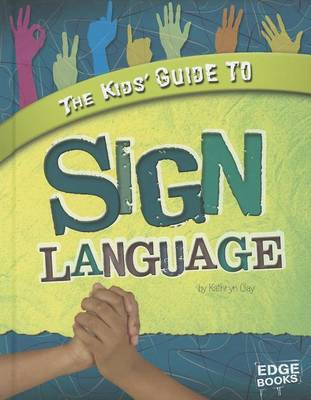 Kids' Guide to Sign Language by Kathryn Clay