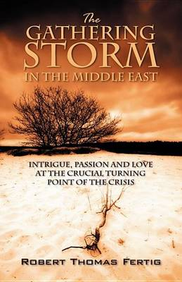 The Gathering Storm in the Middle East by Robert Thomas Fertig