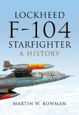 Lockheed F-104 Starfighter by Martin W. Bowman