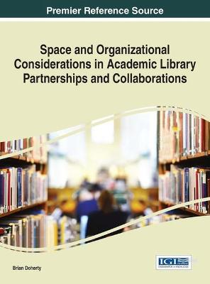 Space and Organizational Considerations in Academic Library Partnerships and Collaborations by Brian Doherty