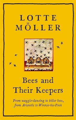 Bees and Their Keepers: From waggle-dancing to killer bees, from Aristotle to Winnie-the-Pooh by Frank Perry
