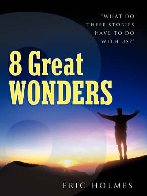 8 Great Wonders by Eric Holmes
