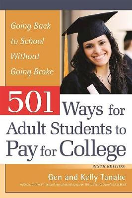 501 Ways for Adult Students to Pay for College by Gen Tanabe