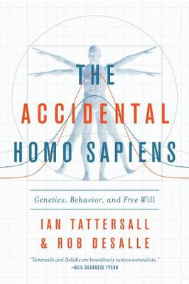 The Accidental Homo Sapiens: Genetics, Behavior, and Free Will by Ian Tattersall