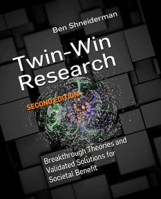 Twin-Win Research: Breakthrough Theories and Validated Solutions for Societal Benefit, Second Edition by Ben Shneiderman