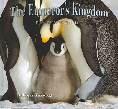 Emperor's Kingdom: Penguins On Ice by Roger Kirkwood