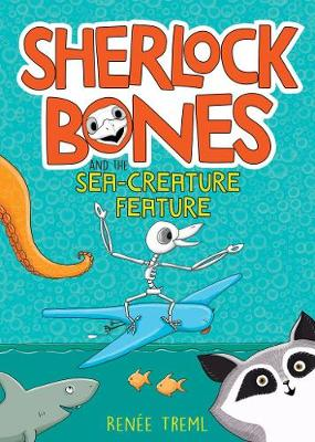 Sherlock Bones and the Sea-Creature Feature by Renee Treml