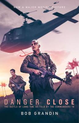 Danger Close: The Battle of Long Tan, Now a Major Motion Picture by Robert Grandin