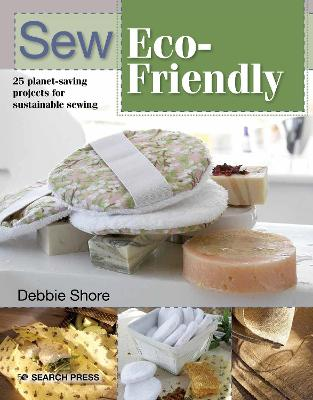 Sew Eco-Friendly: 25 Reusable Projects for Sustainable Sewing book