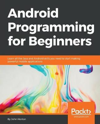 Android Programming for Beginners by John Horton