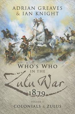 The Who's Who in the Anglo Zulu War 1879 by Ian Knight