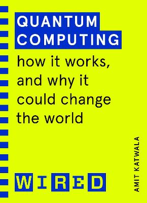 Quantum Computing (WIRED guides): How It Works and How It Could Change the World book