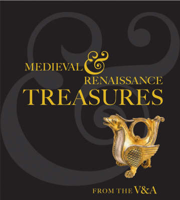 Medieval and Renaissance Treasures from the V&A by Paul Williamson